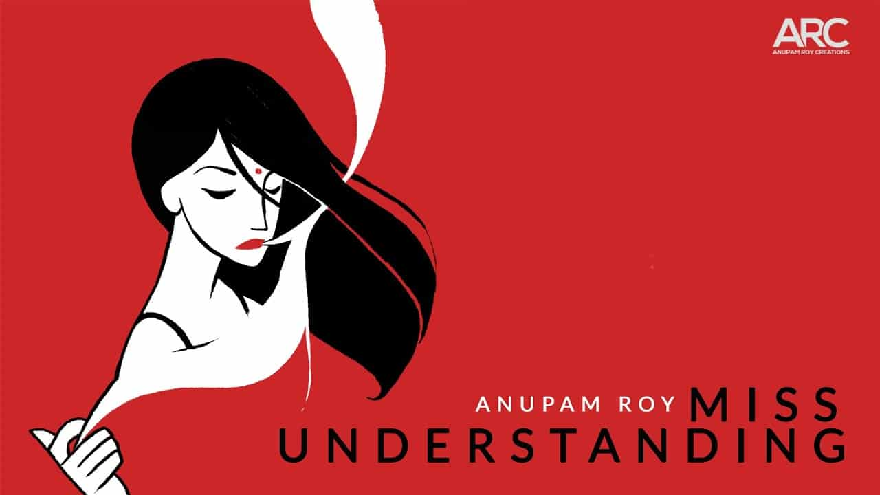 miss understanding lyrics anupam Roy